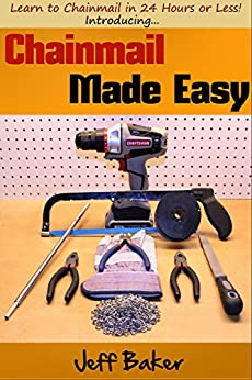 Chainmail Made Easy: Learn to Chainmail in 24 Hours or Less! by [Baker, Jeff]