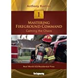 Mastering Fireground Command: Calming the Chaos: <br>DVD#1 Real World ICS / Residential Fires