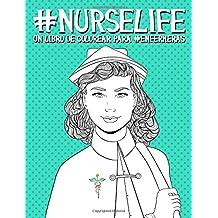 Nurse Life: Un Libro De Colorear Para Enfermeras