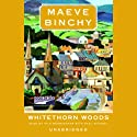 Whitethorn Woods Audiobook by Maeve Binchy Narrated by  various