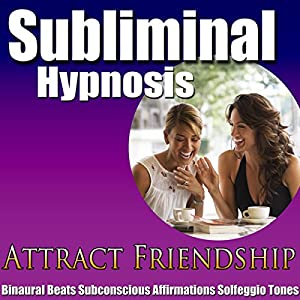 Attract Friendship Subliminal Hypnosis Speech