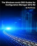Download The Windows-noob OSD Guides for Configuration Manager 2012 R2 Kindle Editon
