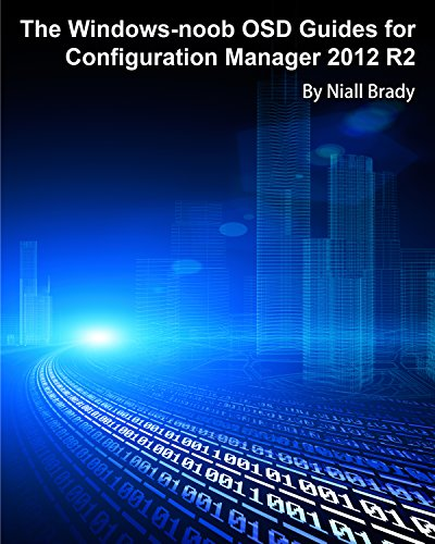 The Windows-noob OSD Guides for Configuration Manager 2012 R2 Kindle Editon