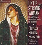 img - for Untie the Strong Woman : Blessed Mother's Immaculate Love for the Wild Soul(CD-Audio) - 2011 Edition book / textbook / text book