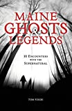 Maine Ghosts and Legends: 30 Encounters with the Supernatural