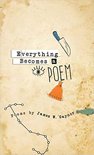 Everything becomes a poem james gaynor 9780997842814 amazon everything becomes a poem james gaynor 9780997842814 amazon books fandeluxe Gallery