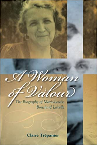 Book A Woman of Valour: The Biography of Marie-Louise Bouchard Labelle (Our Lives: Diary, Memoir, and Letters)
