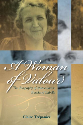 A Woman of Valour: The Biography of Marie-Louise Bouchard Labelle (Our Lives: Diary, Memoir, and Letters)