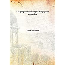 The programme of the Jesuits a popular exposition [Hardcover]