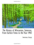 The History of Wincanton, Somerset, From Earliest Times to the Year 1903