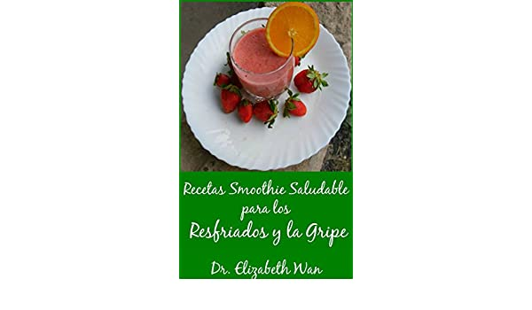 Recetas Smoothie Saludable para los Resfriados y la Gripe 2ª Edición (Spanish Edition) - Kindle edition by Dr. Elizabeth Wan. Cookbooks, Food & Wine Kindle ...