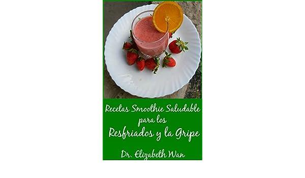 Recetas Smoothie Saludable para los Resfriados y la Gripe 2ª Edición eBook: Dr. Elizabeth Wan: Amazon.es: Tienda Kindle