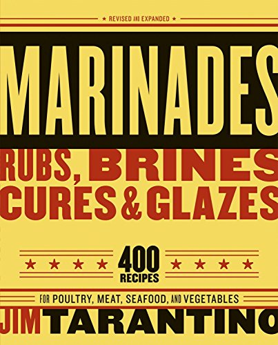 - Marinades, Rubs, Brines, Cures and Glazes: 400 Recipes for Poultry, Meat, Seafood, and Vegetables