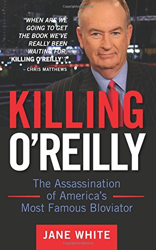 Killing O'Reilly: The Assassination Of America's Most Famous ...