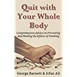 Smoking: Quit with Your Whole Body! Comprehensive Advice on Preventing and Healing the Effects of Smoking (Smoking Cessation)