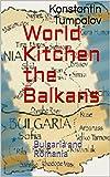World Kitchen the Balkans %3A Bulgaria a
