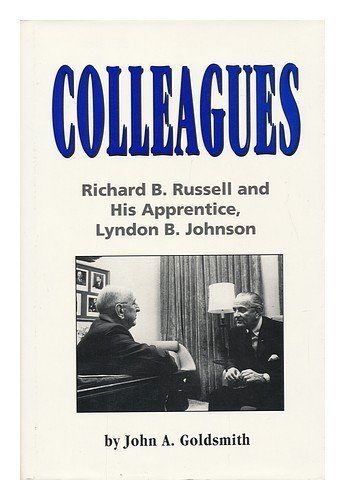 Colleagues: Richard B. Russell and His Apprentice, Lyndon B. Johnson by John A. Goldsmith (1993-09-03)
