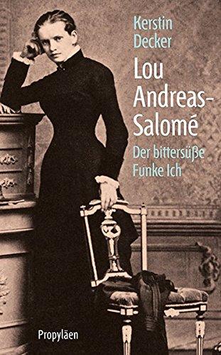 Lou Andreas Salomé  Der Bittersüße Funke Ich
