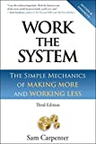 Work the System: The Simple Mechanics of Making More & Working Less -- 3rd Edition by Sam Carpenter (2011-10-01)
