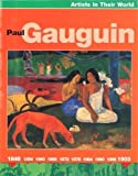 Paul Gaugin (Artists in Their World)