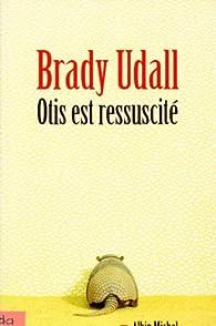 Otis est ressuscité par Brady Udall