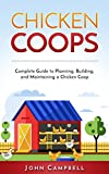 campbells chicken e - Chicken Coops: Complete Guide to Planning, Building, and Maintaining a Chicken Coop (Self-Sustainable Living, Farming, Outdoors)