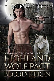 Highland Wolf Pact: Blood Reign: A Scottish Werewolf Shifter Romance by [Kitt, Selena]