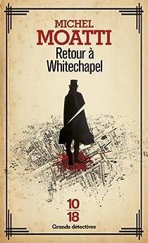 Retour à Whitechapel : La véritable histoire de Jack l'éventreur par Moatti
