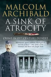 A Sink of Atrocity: Crime in 19th-Century Dundee