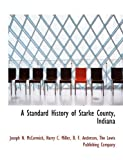A Standard History of Starke County, Indian, Joseph N. McCormick, 1140633716