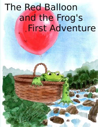The Red Balloon and Frog's First Adventure (Adventures of the Red Balloon and the Frog) pdf epub