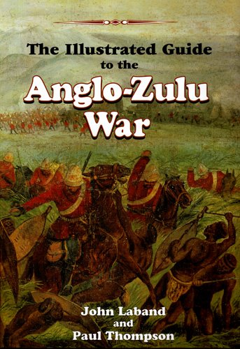 The Illustrated Guide to the Anglo-Zulu War