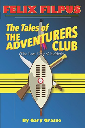 Download Felix Filpus in The Tales of The Adventurers Club: The Lost City of Kohlrabi: The Lost City of Kohlrabi PDF