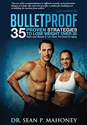 Bulletproof: 35 Proven Strategies To Lose Weight Over 35, Build Lean Muscle & Turn Back The Clock On Aging