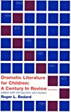 Dramatic Literature for Children : A Century in Review, Roger L. Bedard, 0876020384