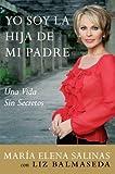 Yo Soy la Hija de Mi Padre: Una Vida Sin Secretos (Spanish Edition)