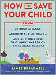 How to Save Your Child from Ostrich Attacks, Accidental Time Travel, and Anything Else that Might Happen on an Average Tuesd