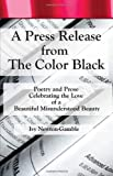 img - for A Press Release From The Color Black: Celebrating The Love book / textbook / text book