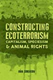 img - for Constructing Ecoterrorism: Capitalism, Speciesism and Animal Rights book / textbook / text book