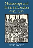 Manuscript and Print in London C. 1475-1530, Boffey, Julia, 0712358811