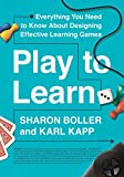 img - for Play to Learn: Everything You Need to Know About Designing Effective Learning Games book / textbook / text book