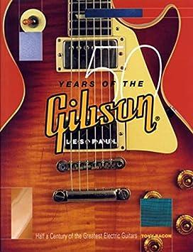 Tony Bacon: 50 Years Of The Gibson Les Paul: Tony Bacon: Amazon.es: Instrumentos musicales