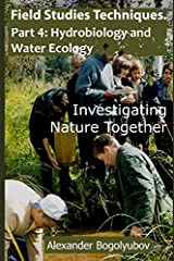 Field Studies Techniques. Part 4. Hydrobiology and Water Ecology: Investigating Nature Together Paperback