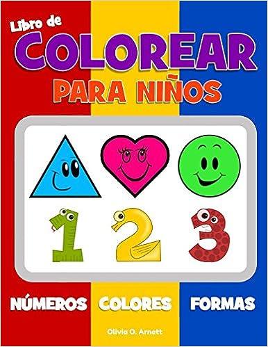Libro de colorear para niños. Números Colores Formas: Libro de actividades para niños y niñas de 1 a 3 años, para el aprendizaje temprano de formas y .