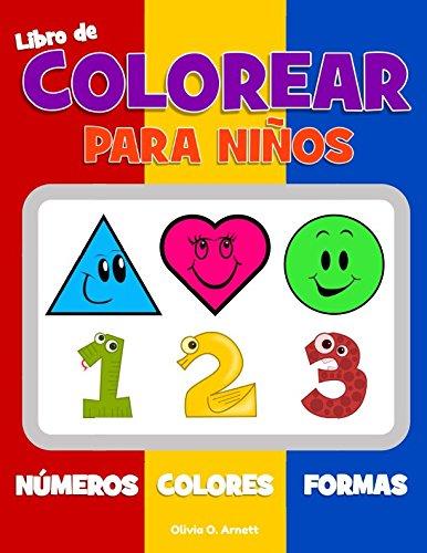 Libro de colorear para nios. Nmeros Colores Formas: Libro de actividades para nios y nias de 1 a 3 aos, para el aprendizaje temprano de formas y ... para preescolar (Spanish Edition)
