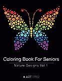 Coloring Book For Seniors: Nature Designs Vol 1: Volume 11