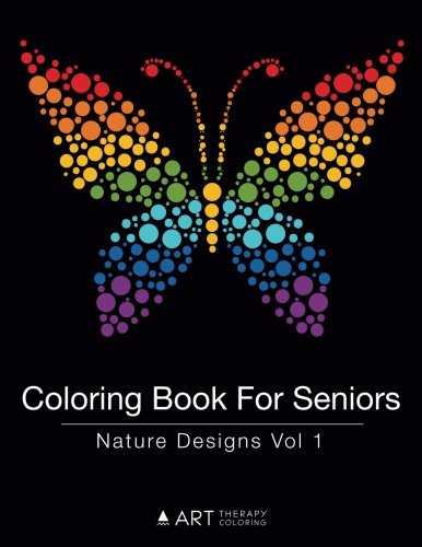 Coloring Books for Seniors: Including Books for Dementia and Alzheimers - Coloring Book For Seniors: Nature Designs Vol 1 (Volume 11)