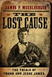 img - for The Lost Cause: The Trials of Frank and Jesse James book / textbook / text book