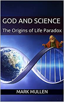 God and Science: The Origins of Life Paradox by [Mullen, Mark]