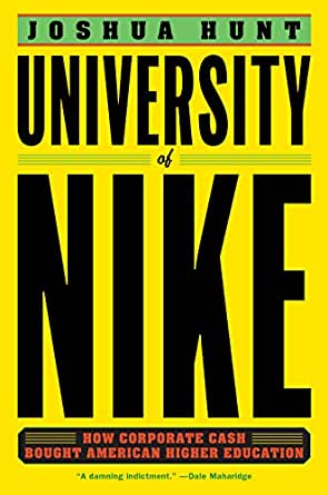 buy online 25ab5 c3b85 Amazon.com  University of Nike  How Corporate Cash Bought American ...